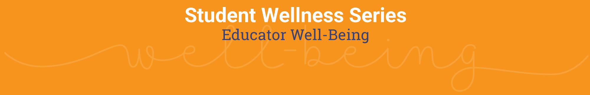 Student Wellness Series - Educator Well-Being